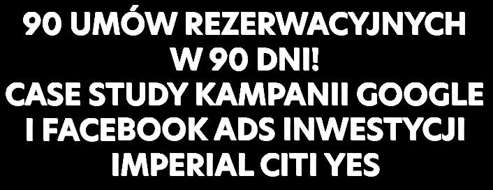 90 umów rezerwacyjnych w 90 dni! Case study Imperial Citi Yes Logo